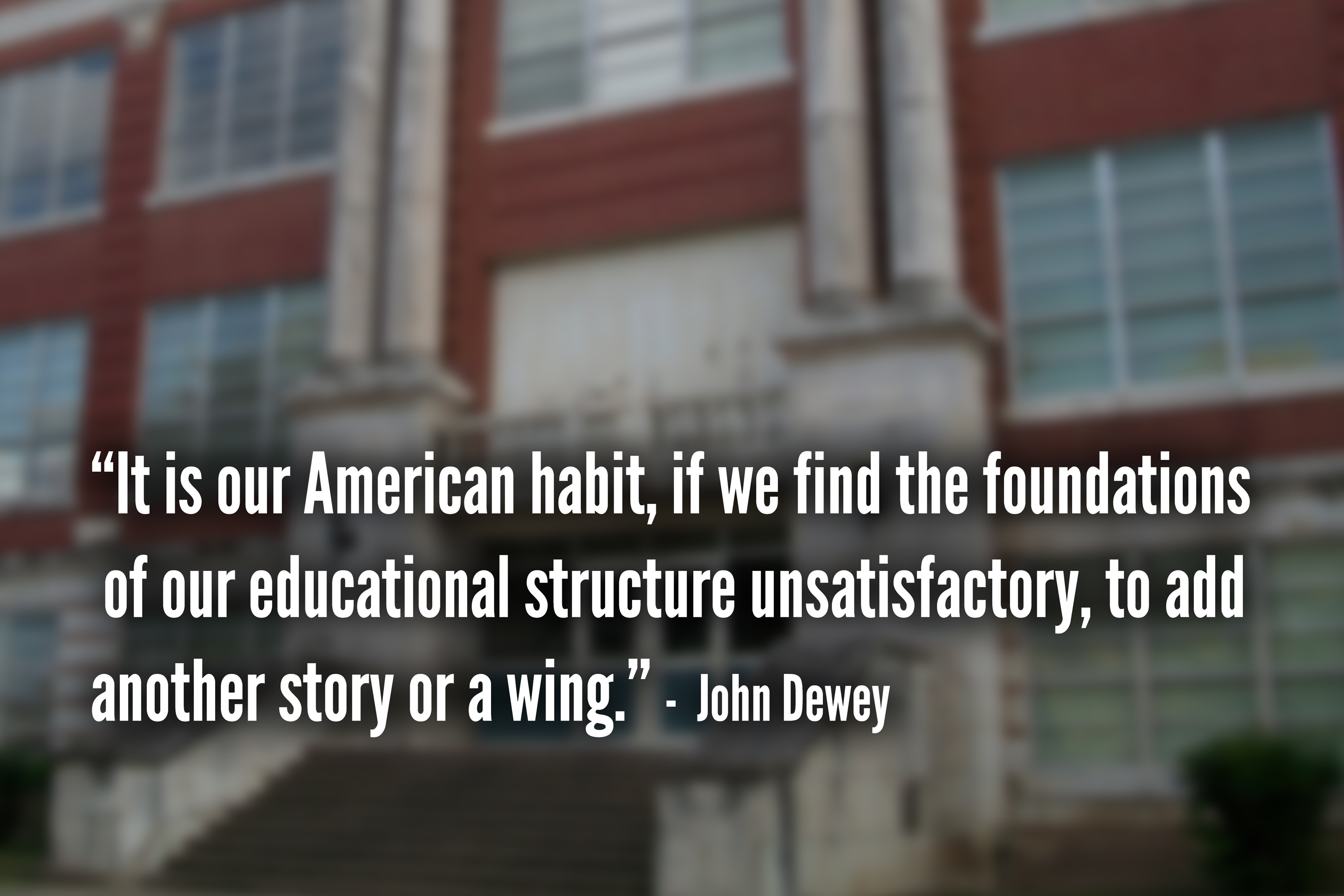 It is our American habit, if we find the foundations of our educational structure unsatisfactory, to add another story or a wing.